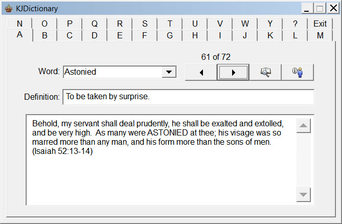 King James Dictionary is a Bible software program that will increase your knowledge of the King James Bible translation.  This Bible study tool contains over 860 word definitions for archaic, obscure words found in the King James translation.